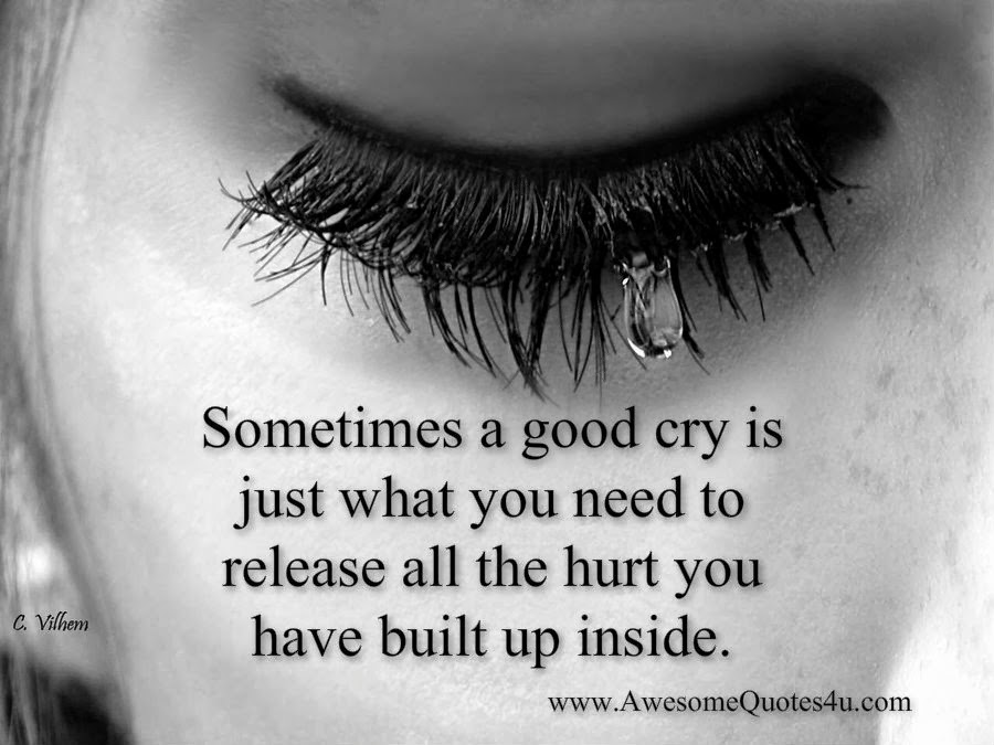 Awesome quotes sometimes a good cry