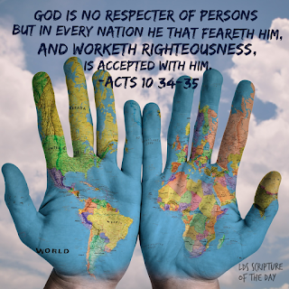 …God is no respecter of persons: But in every nation he that feareth him, and worketh righteousness, is accepted with him. Acts 10:34-35