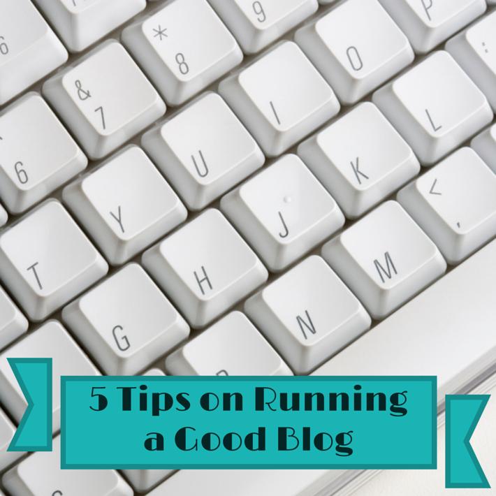 5 Tips on Running a Good Blog
