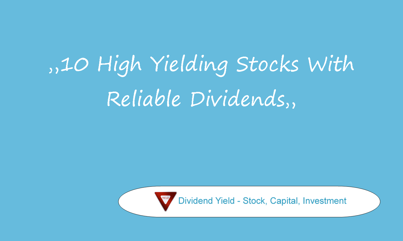 10 High Yielding Stocks With Reliable Dividends