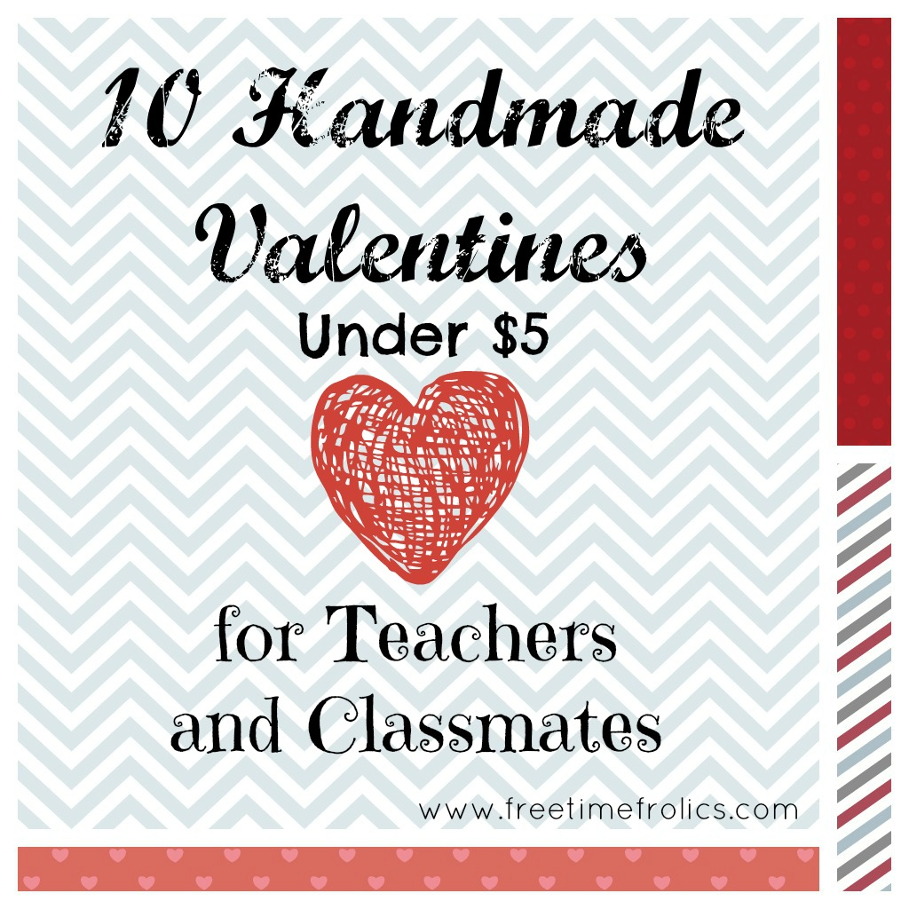 Elegant Giving Out Valentines Has Always Been One Of My Favorite Things. So Here  Are 10+ Handmade Valentines You Can Make With Your Kids For Under $5.