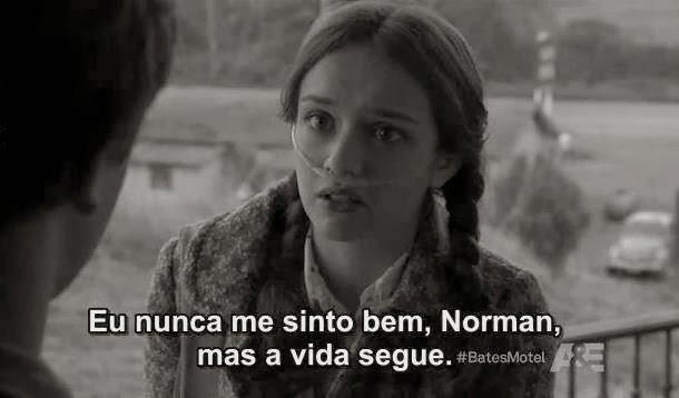"""""""Eu nunca me sinto bem Norman, mas a vida segue!"""""""