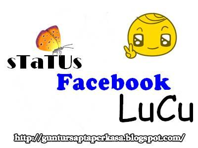 Status Facebook atau Fb Lucu