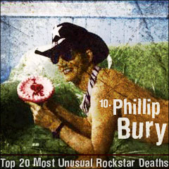 Top 20 Most Unusual Rockstar Deaths: 10. Phillip Bury