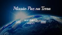 HISTÓRICO - Missão Paz na Terra Parte I