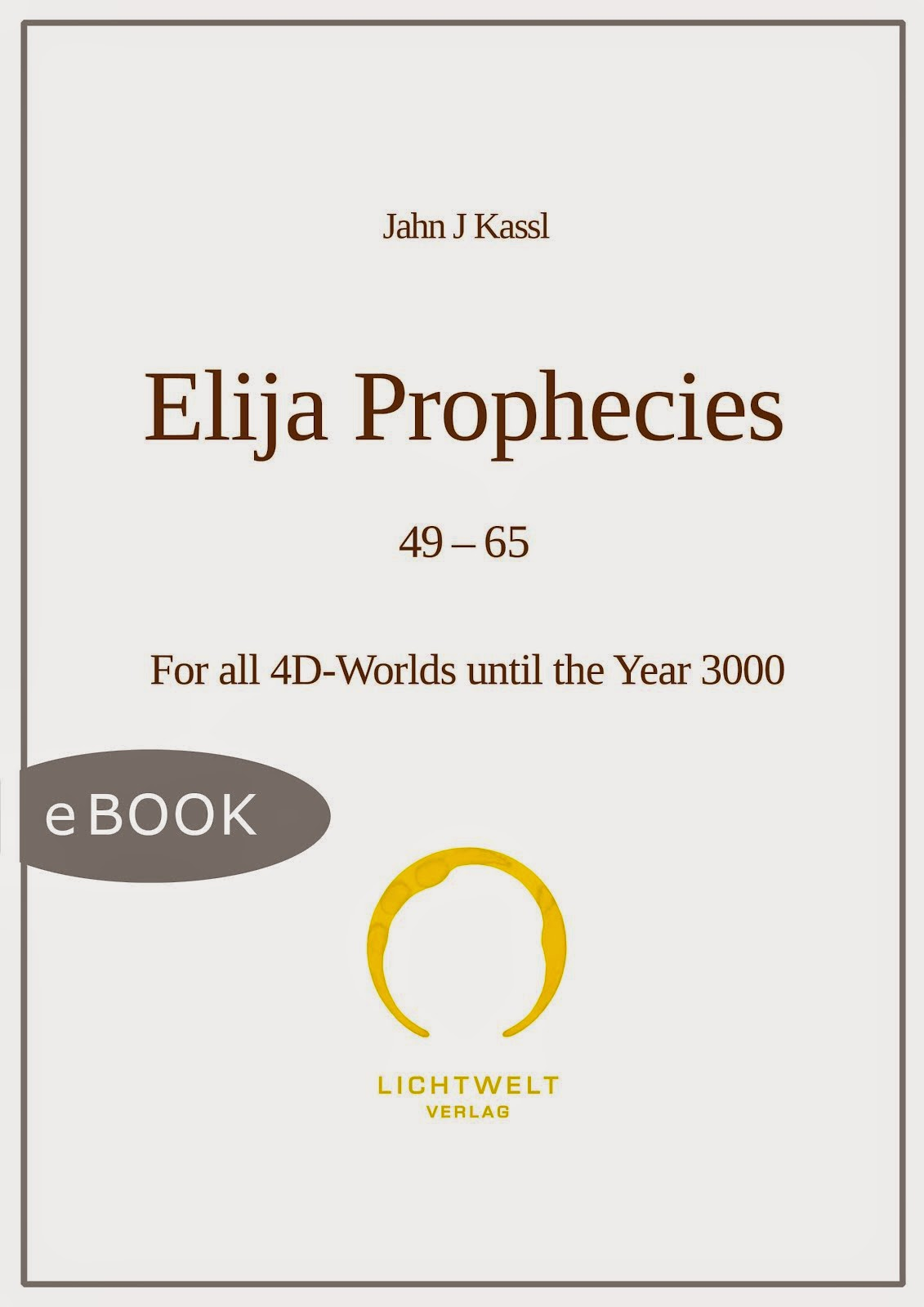 Elija Prophecies 49-65 - JAHN J KASSL (digital publication)