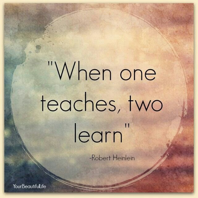 """When one teaches, two learn."" ~ Robert Heinlein YourBeautifulLife"