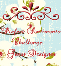 Perfect Sentiments Challenge Guest Designer
