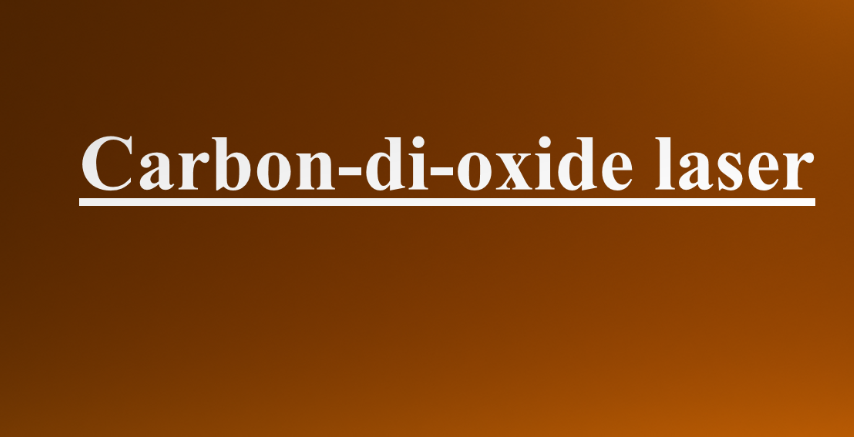 CARBON DI OXIDE (CO2) LASER PDF AND PPT