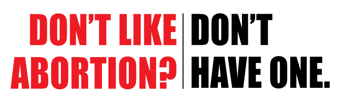 don't+like+abortion+don't+have+one.png