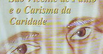 Vocações Vicentina Resumo Do Livro São Vicente De Paulo E O