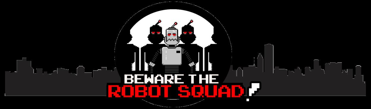 Beware the Robot Squad!
