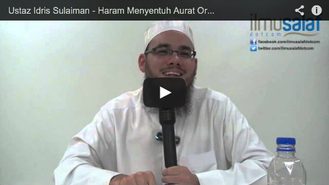 Ustaz Idris Sulaiman – Haram Menyentuh Aurat Orang Lain