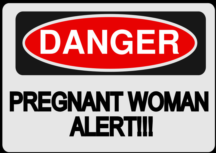 pregnant+danger+3 I had been dragging my feet on it, because (1) I've had other things to ...