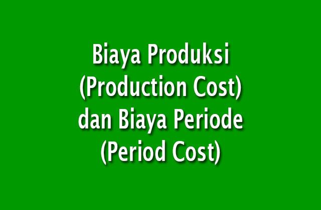 Biaya Produksi (Production Cost) dan Biaya Periode (Period Cost)