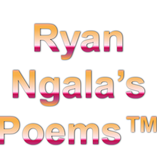 Ryan Ngala's Poems™