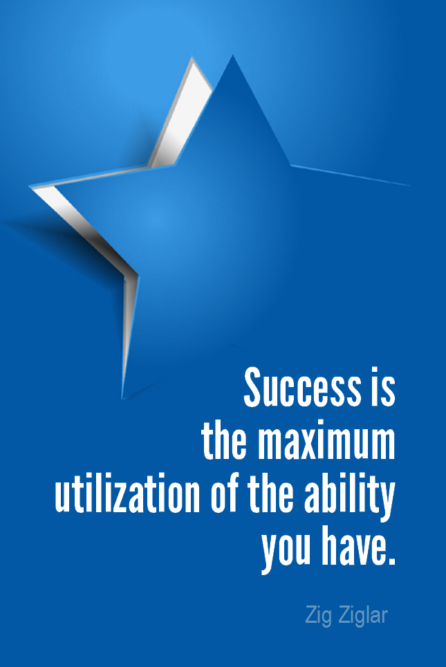 visual quote - image quotation for SUCCESS - Success is the maximum utilization of the ability that you have. - Zig Ziglar