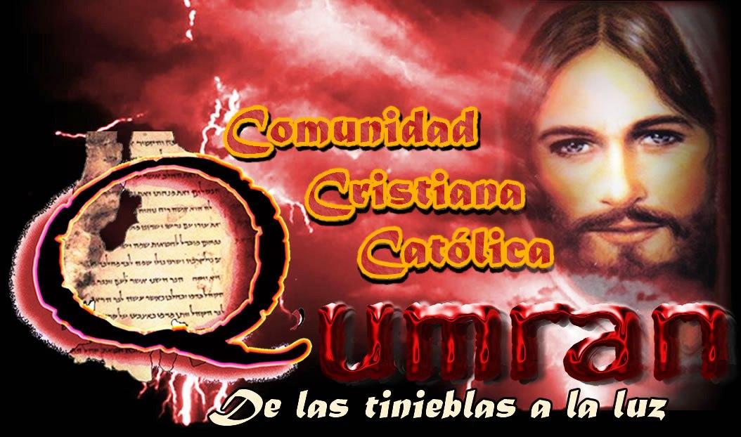 """Comunidad Cristiana Católica """"QUMRAN"""" de las tinieblas a la luz."""