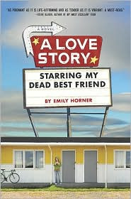 A Love Story Starring My Dead Best Friend</i>by Emily Horner