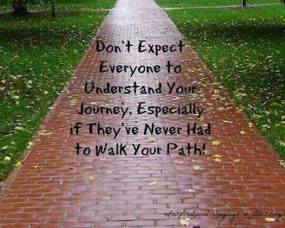 Don't except everyone to understand your journey, especially if they've never had to walk your path
