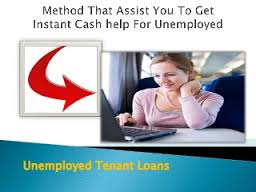 Unemployed Tenant Loans