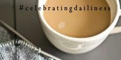 Celebrating Dailiness