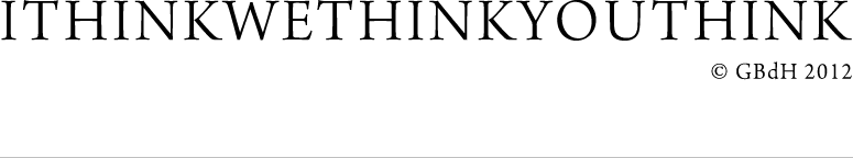 ITHINKWETHINKYOUTHINK