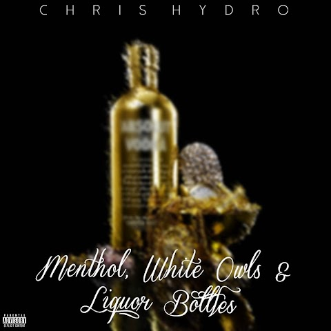"SONG REVIEW: ""Menthol, White Owls & Liquor Bottles"" Chris Hydro"