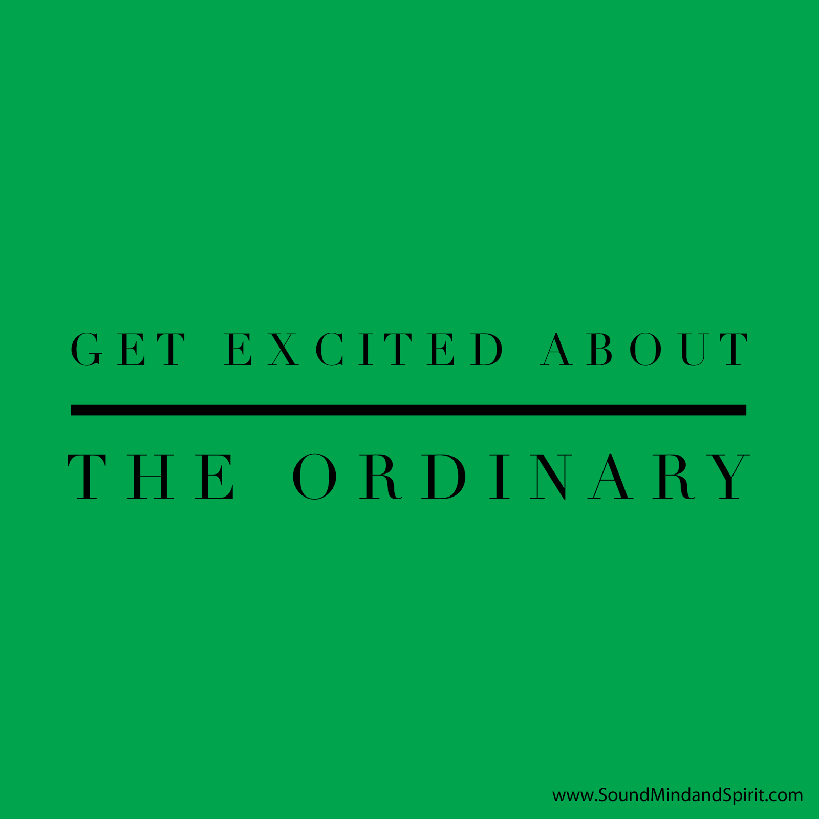Get Excited about the Ordinary - Ordinary Time