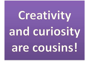 creativity and curiosity are cousins