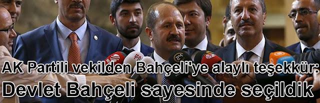 AK Partili vekilden Bahçeli'ye alaylı teşekkür: Devlet Bahçeli sayesinde seçildik
