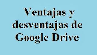 Google, Drive, Ventajas, Desventajas