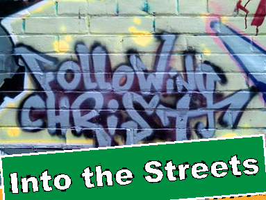 Following Christ: Into the Streets