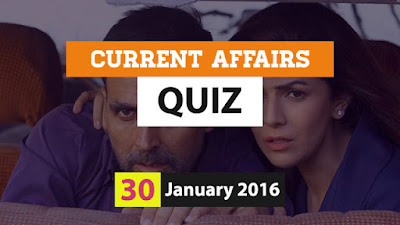 Current Affairs Quiz 30 January 2016
