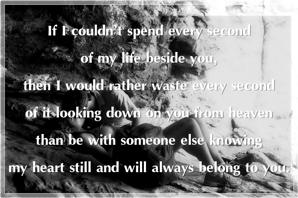 I Need You In My Life Quotes Entrancing If I Couldn't Spend Every Second Of My Life Beside You  Silver Quotes