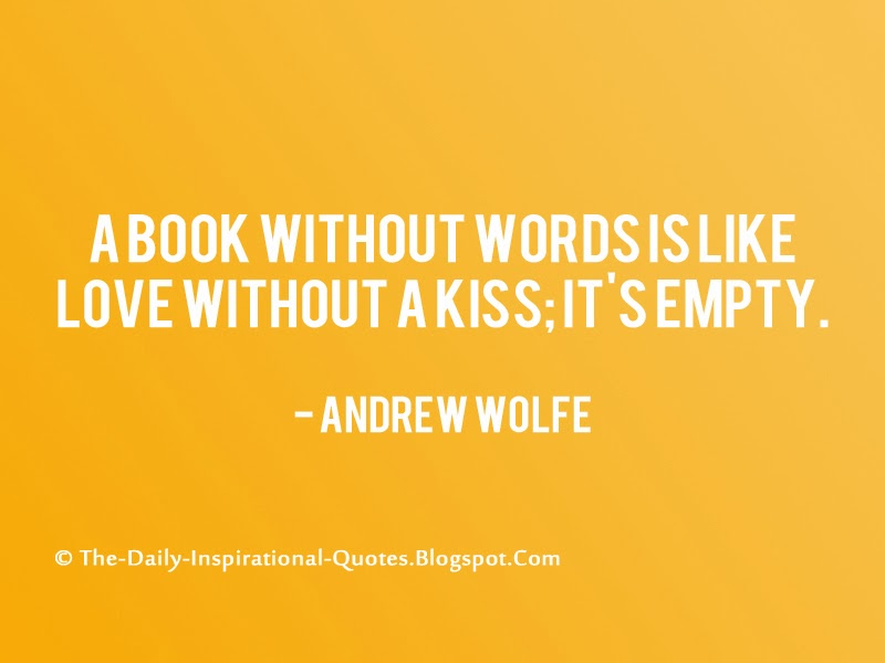 A book without words is like love without a kiss; it's empty. - Andrew Wolfe