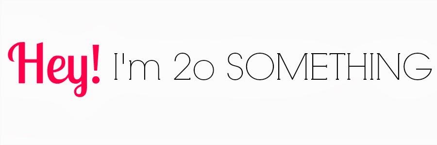 Hey! Im 20 SOMETHING
