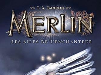 Merlin, tome 5 : Les ailes de l'enchanteur de T. A. Barron