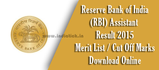 RBI Assistant Result 2015 Reserve Bank of India (RBI) Assistant Recruitment Exam Result Merit List Cut Off Mark 2015 PDF Download at opportunities.rbi.org.in Also Check RBI Asst Answer Key 2015