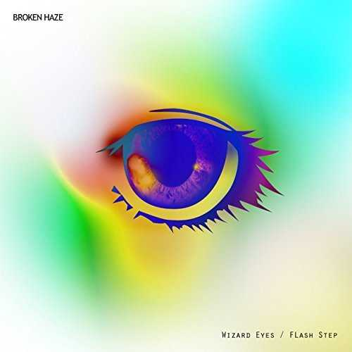 [MUSIC] BROKEN HAZE – Wizard Eyes / Flash Step (2014.12.24/MP3/RAR)