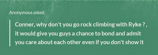 http://kbmritchie.tumblr.com/post/91974341852/conner-why-dont-you-go-rock-climbing-with-ryke-it