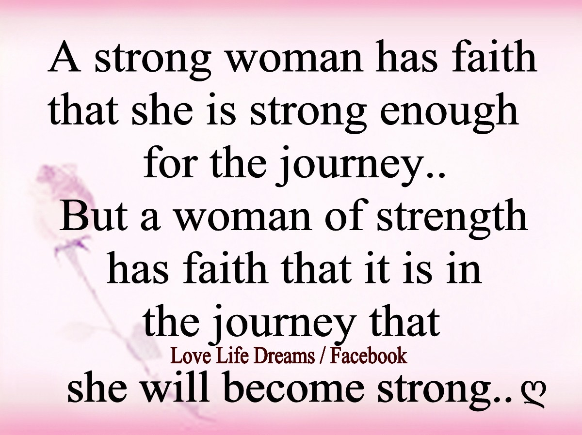 How To Love A Woman Quotes Love Life Dreams A Strong Woman Has Faith That