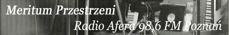 Meritum Przestrzeni - Radio Afera 98,6 FM Poznań