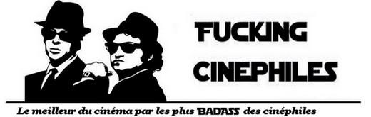 Fucking Cinephiles - Le meilleur du cinéma par les plus BadAss des cinéphiles !