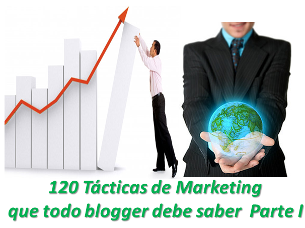 120 Tácticas de Marketing  que todo blogger debe saber  Parte I