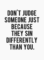 http://4.bp.blogspot.com/-pF2P_r79t6w/UBbcc78svvI/AAAAAAAACRw/_8Ied51bSpc/s1600/dont_judge_someone_just_because_they_sin_differently_than_you.jpg