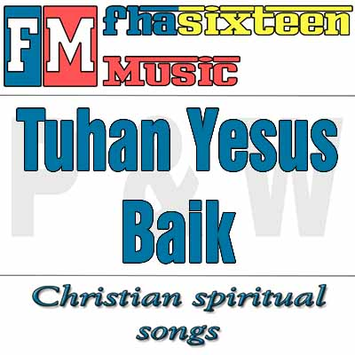Download Lagu Rohani- Tuhan Yesus Baik (mp3+lyric)