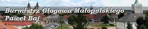 Burmistrz Głogowa Małopolskiego - Paweł Baj