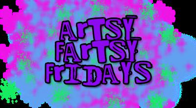 Artsy Fartsy Friday