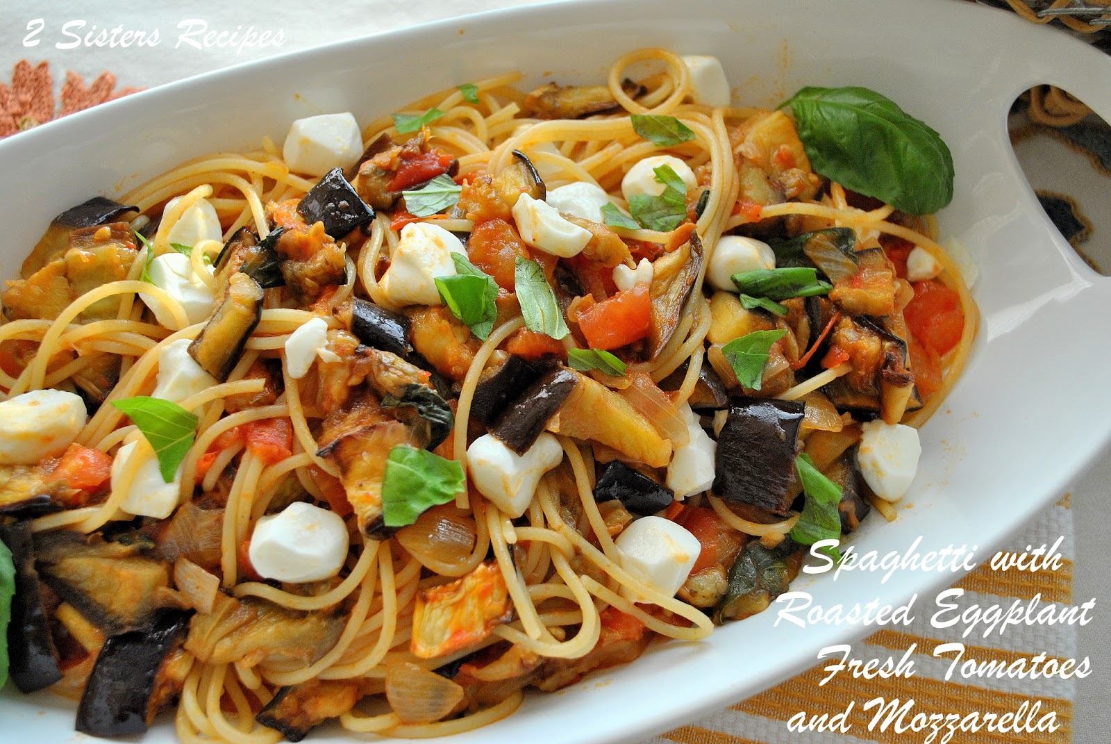 ... Liz: Spaghetti with Roasted Eggplant, Fresh Tomatoes and Mozzarella